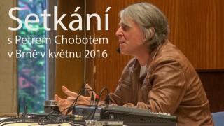 Setkání s Petrem Chobotem v Brně květen 2016 – spontánní odpovědi na otázky z publika